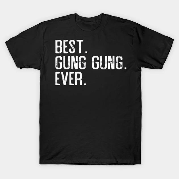 Best gung gung ever father's day gift for gung gung shirt