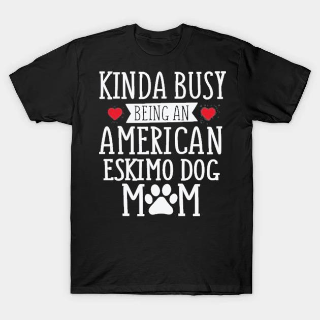 Busy American eskimo dog mom funny eskimo dog lover gift shirt