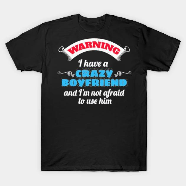 Girlfriend gift I have a crazy boyfriend gift shirt