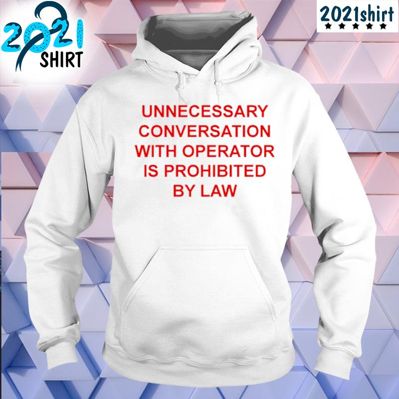 Funny unnecessary conversation with operator is prohibited by law s Unisex Hoodie